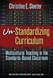 img - for Un-Standardizing Curriculum: Multicultural Teaching in the Standards-based Classroom (Multicultural Education (Paper)) book / textbook / text book