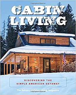 Delightful Cabin Living: Discovering The Simple American Getaway: The Editors Of Cabin  Living Magazine: 9781493030439: Amazon.com: Books
