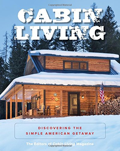 - Cabin Living: Discovering the Simple American Getaway