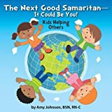 The Next Good Samaritan-It Could Be You!: Kids Helping Others