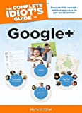 The Complete Idiot's Guide to Google +, Michael Miller, 161564167X
