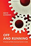 Off and Running : The Prospects and Pitfalls of Government Transitions in Canada, Zussman, David, 1442615273