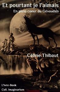 Et pourtant je l'aimais : En plein coeur du Gévaudan par Celine Thibaut