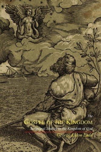 The Gospel of the Kingdom: Scriptural Studies in the Kingdom of God by George Eldon Ladd (2011-06-04)