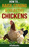 How To Raise Strong & Healthy Chickens: Quick Start Guide (How To eBooks Book 45)