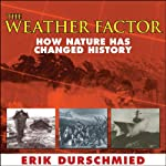 The Weather Factor: How Nature Has Changed History   Erik Durschmied
