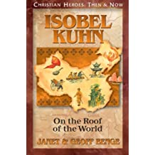Isobel Kuhn: On the Roof of the World (Christian Heroes: Then & Now)