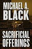 Sacrificial Offerings, Michael A. Black, 1432826182