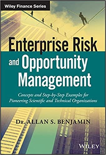 Enterprise Risk and Opportunity Management: Concepts and Step-by-Step Examples for Pioneering Scientific and Technical Organizations (Wiley Finance)
