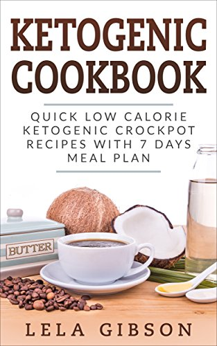 Download for free Ketogenic Cookbook: Quick Low Calorie Ketogenic Crockpot Recipes with 7 Days Meal Plan