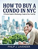 img - for How To Buy A Condo In NYC: A practical guide to purchasing a condo in New York City book / textbook / text book