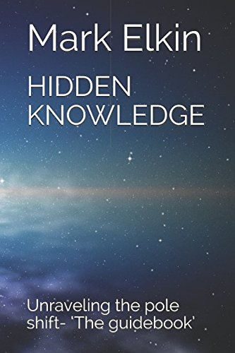 HIDDEN KNOWLEDGE: Unraveling the pole shift- 'The guidebook'
