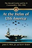At the Helm of USS America, James E. Wise and Scott Baron, 0786476567