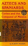 Aztecs and Spaniards, Albert Marrin, 0689311761