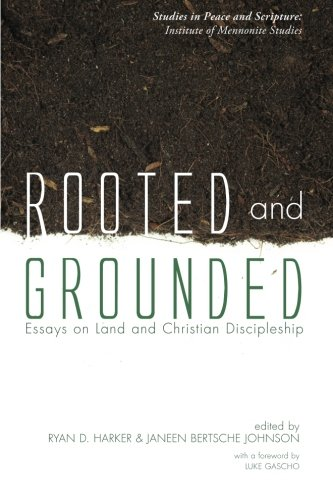 Image for publication on Rooted and Grounded: Essays on Land and Christian Discipleship (Studies in Peace and Scripture: Insititute of Mennonite Studies)