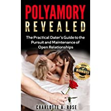 Polyamory: The Practical Dater's Guide to the Pursuit and Maintenance of Open Relationships **FREE BONUS BOOK** (Polyamory, Polyamorous, Relationship, ... Polyamory Dating, Open Relationships)