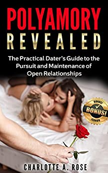 Polyamory: The Practical Dater's Guide to the Pursuit and Maintenance of Open Relationships  (Polyamory, Polyamorous, Relationship, Dating, Poly Relationship, Polyamory Dating, Open Relationships)