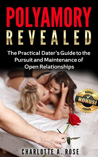 Polyamory: The Practical Dater's Guide to the Pursuit and Maintenance of Open Relationships  (Polyamory, Polyamorous, Relationship, Dating, Poly Relationship, Polyamory Dating, Ope
