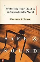 Safe and Sound: Protecting Your Child in an Unpredictable World