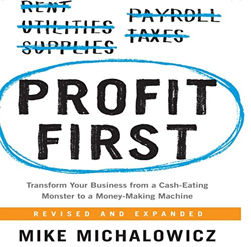 Profit First: Transform Your Business from a Cash-Eating Monster to a Money-Making Machine by Gildan Media