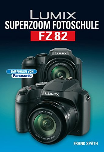 LUMIX Superzoom Fotoschule FZ82 Gebundenes Buch – 30. März 2017 Frank Späth Point of Sale Verlag 3941761668 Digital / Digitale Fotografie