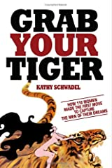"""Grab Your Tiger: How 110 Women Made the First Move to Capture the Men of Their Dreams"" Paperback"