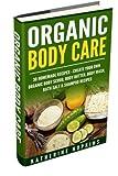 Organic Body Care: 30 Homemade Recipes: Create Your Own Organic Body Scrub, Body Butter, Body Wash, Bath Salt & Shampoo Recipes