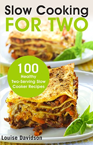 Slow Cooking for Two: 100 Healthy Two-Serving Slow Cooker Recipes by Louise Davidson