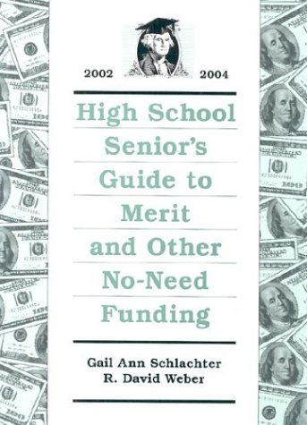 High School Senior's Guide to Merit and Other No-Need Funding 2002-2004