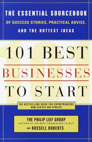 101 Best Businesses to Start: The Essential Sourcebook of Success Stories, Practical Advice, and the Hottest Ideas