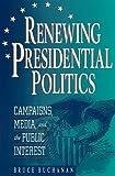 Renewing Presidential Politics, Bruce Buchanan, 0847683117