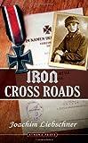 Iron Cross Roads, Joachim Liebschner, 1844017230