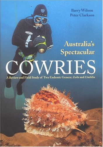 Australia's Spectacular Cowries: A Review and Field Study of Two Endemic Genera--Zoila and Umbilia (Spectacular Shell)