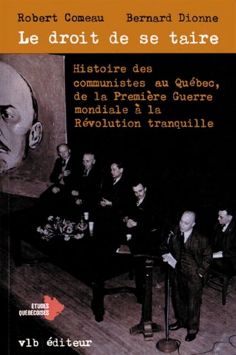 Le droit de se taire: histoire des communistes au Québec, de la Première Guerre mondiale à la Révolution tranquille
