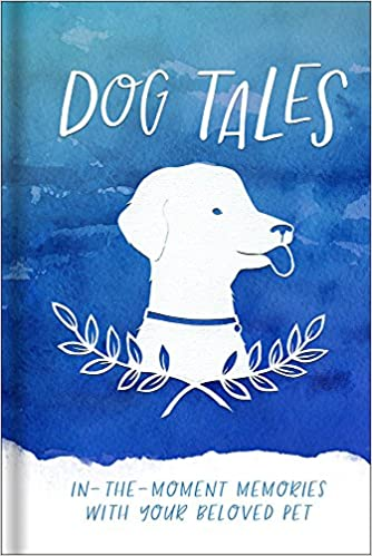 Dog Tales In The Moment Memories With Your Beloved Pet Harvest House Publishers 9780736971478 Amazon Books