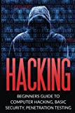 Hacking: Beginner s Guide to Computer Hacking, Basic Security, Penetration Testing (Hacking, How to Hack, Penetration Testing, Basic security, Computer Hacking)