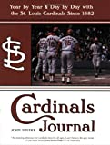 Cardinals Journal: Year by Year and Day by Day with the St. Louis Cardinals Since 1882