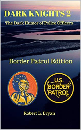 DARK KNIGHTS 2: The Dark Humor of Police Officers (Border Patrol Edition)