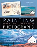 Painting Great Pictures from Photographs, Hazel Harrison, 1402724195