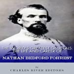 The World's Greatest Generals: The Life and Career of Nathan Bedford Forrest |  Charles River Editors