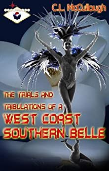 The Trials and Tribulations of a West Coast Southern Belle by [McCullough, C.L.]