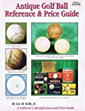 img - for Antique Golf Ball Reference and Price Guide book / textbook / text book