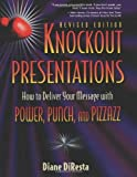 By Diane DiResta - Knockout Presentations: How to Deliver Your Message with Power, Punch and Pizzazz