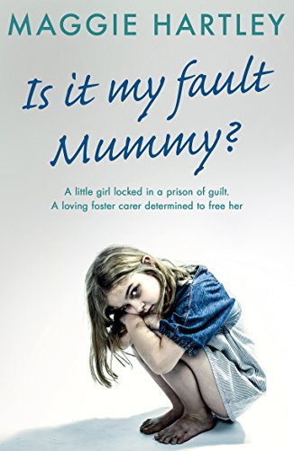 - Is It My Fault, Mummy?: A little girl locked in a prison of guilt. A loving foster carer determined to free her