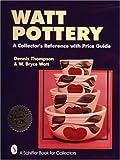 Watt Pottery, Dennis M. Thompson and W. Bryce Watt, 0887406149