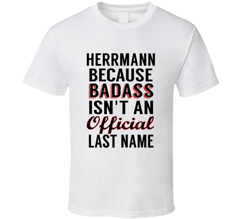 Herrmann Because Badass Isnt An Official Name T Shirt