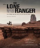 The Lone Ranger: Behind the Mask: On the Trail of an Outlaw Epic