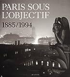 Paris Sous L'Objectif 1885/1994