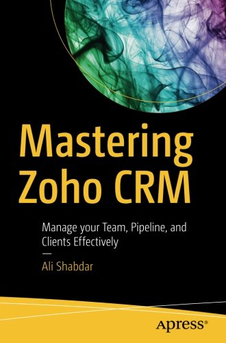 Download) Mastering Zoho CRM: Manage your Team, Pipeline