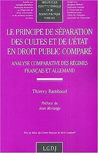 Le principe de séparation des cultes et de l'Etat en droit public comparé : Analyse comparative des régimes français et allemand par Thierry Rambaud